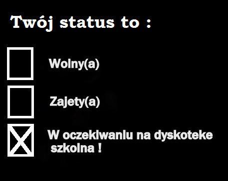 Twój status to - Wolny(a) - Zajęty(a) - W oczekiwaniu na dyskotekę szkolną!