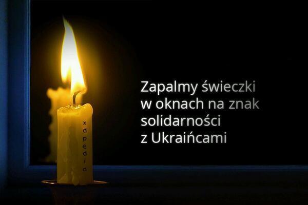 Zapalmy świeczki w oknach na znak solidarności z Ukraińcami.