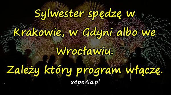 Sylwester spędzę w Krakowie, w Gdyni albo we Wrocławiu. Zależy który program włączę.