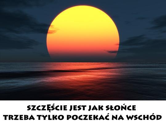 Szczęście jest jak słońce Trzeba tylko poczekać na wschód