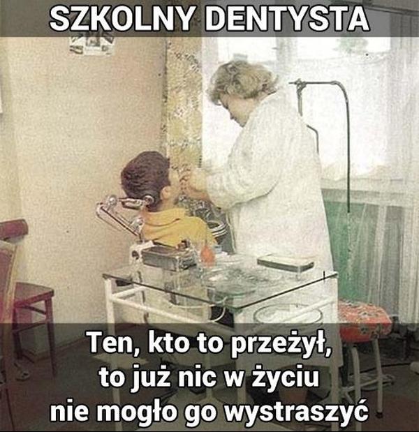 Szkolny dentysta. Ten kto to przeżył, to już nic w życiu nie mogło go wystraszyć.