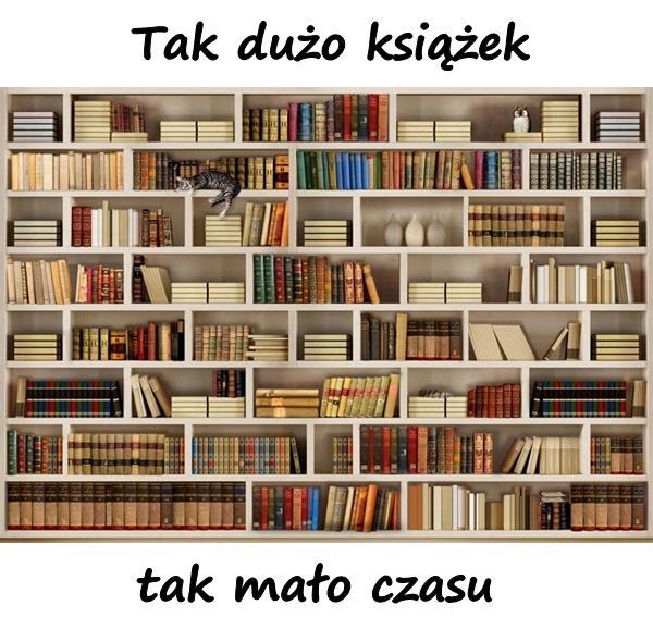 Tak dużo książek, tak mało czasu.