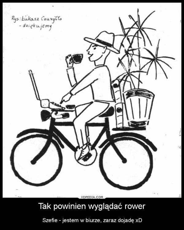 Tak powinien wyglądać rower. Szefie - jestem w biurze, zaraz dojadę xD