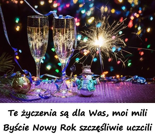 Te życzenia są dla Was, moi mili Byście Nowy Rok szczęśliwie uczcili