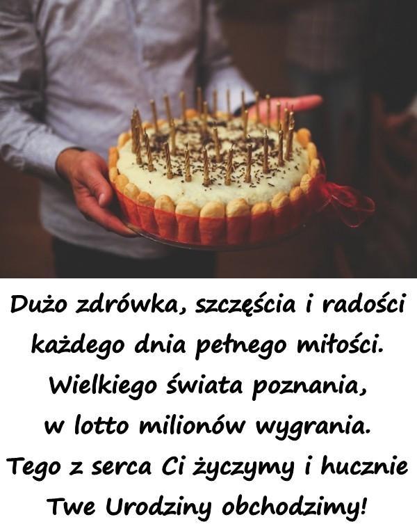 Dużo zdrówka, szczęścia i radości każdego dnia pełnego miłości. Wielkiego świata poznania, w lotto milionów wygrania. Tego z serca Ci życzymy i hucznie Twe Urodziny obchodzimy!