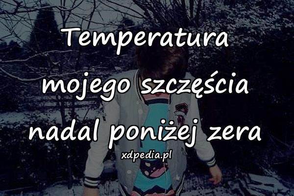 Temperatura mojego szczęścia nadal poniżej zera