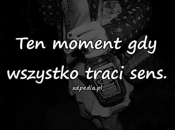 Ten moment gdy wszystko traci sens.
