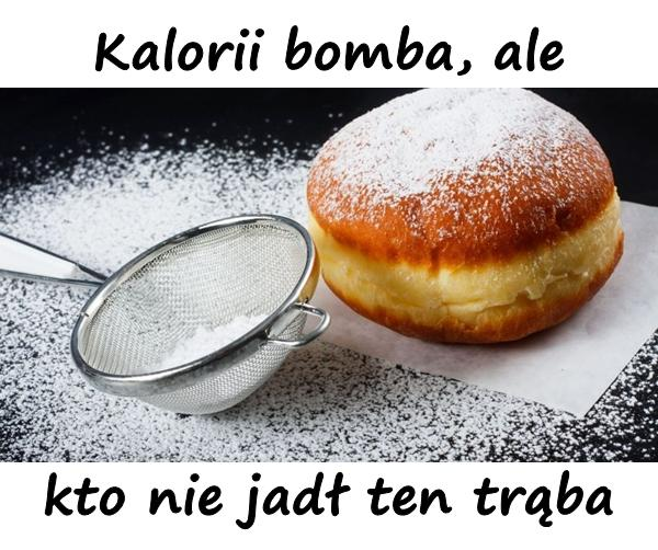 Kalorii bomba, ale kto nie jadł ten trąba