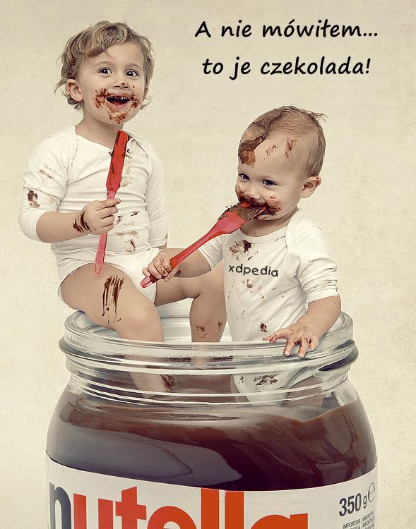 A nie mówiłem... to je czekolada!