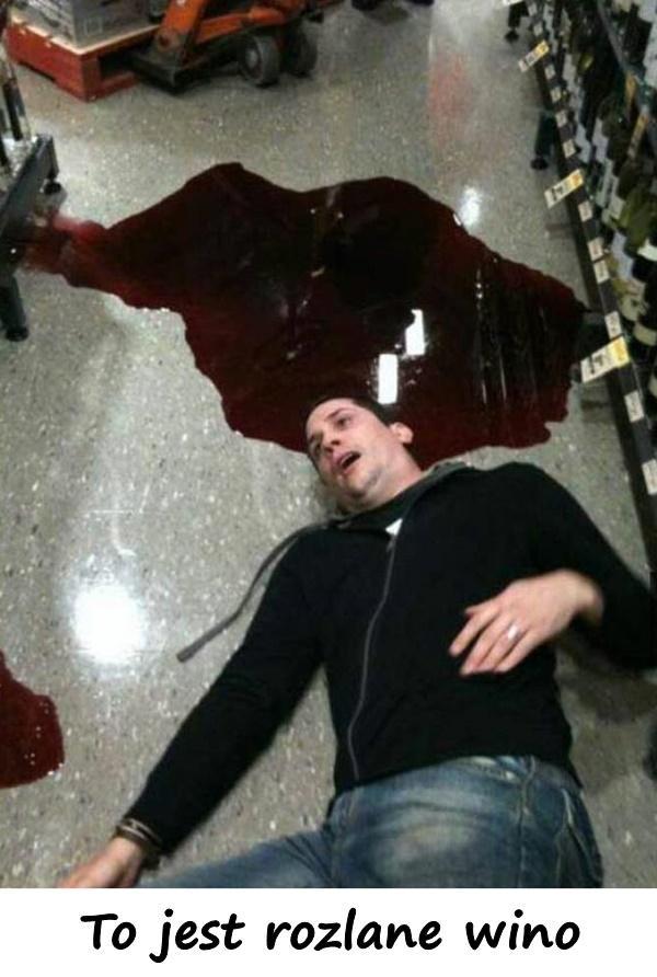 To jest rozlane wino