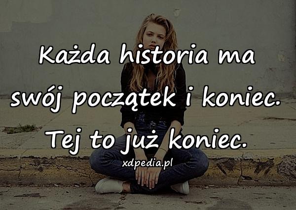 Każda historia ma swój początek i koniec. Tej to już koniec.