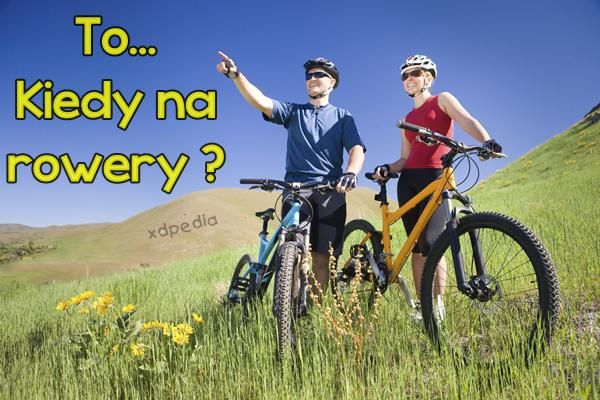 To... Kiedy na rowery?