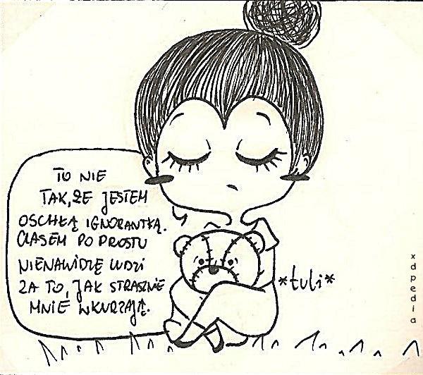 To nie tak, że jestem oschłą ignorantką. Czasem po prostu nienawidzę ludzi za to, jak strasznie mnie wkurzają.
