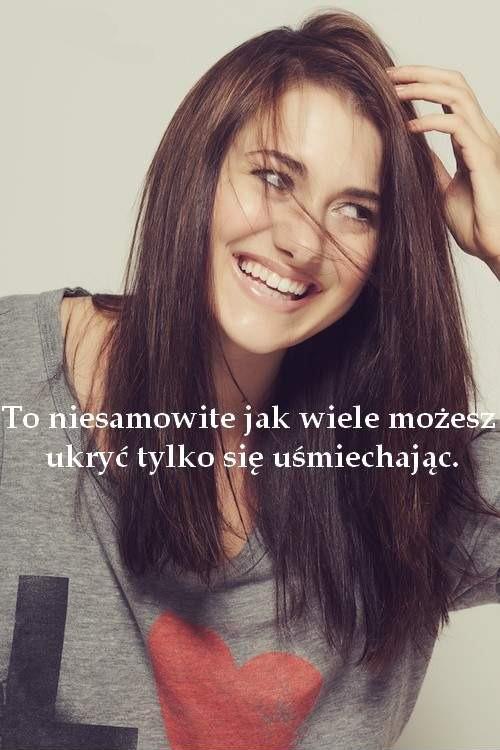 To niesamowite jak wiele możesz ukryć tylko się uśmiechając.