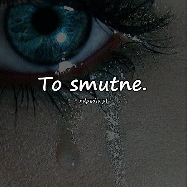 To smutne.