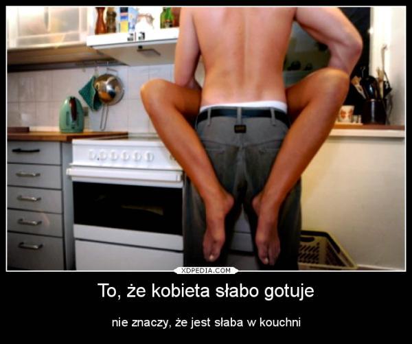 To, że kobieta słabo gotuje nie znaczy, że jest słaba w kouchni