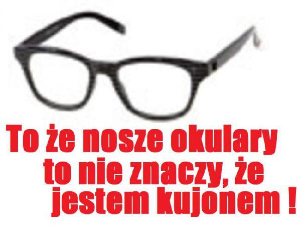 To, że nosze okulary, to nie znaczy, że...
