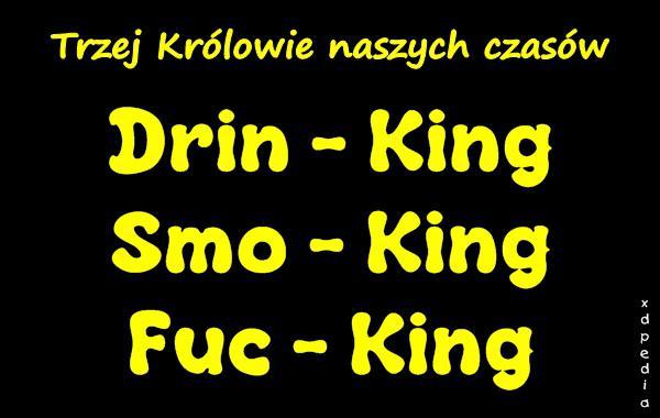 Trzej Królowie naszych czasów Drin - King, Smo - King, Fuc - King