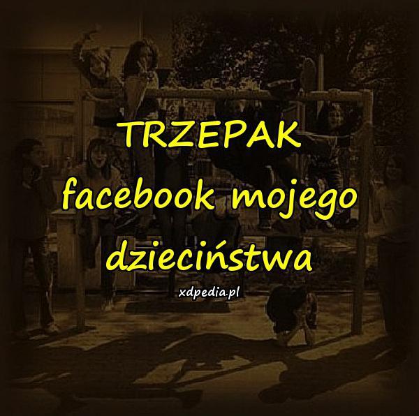 TRZEPAK - facebook mojego dzieciństwa