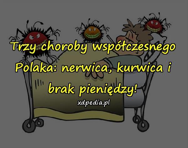 Trzy choroby współczesnego Polaka: nerwica, kurwica i brak pieniędzy!