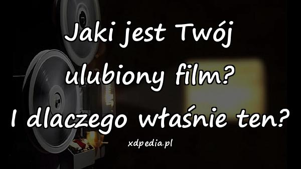 Jaki jest Twój ulubiony film? I dlaczego właśnie ten?