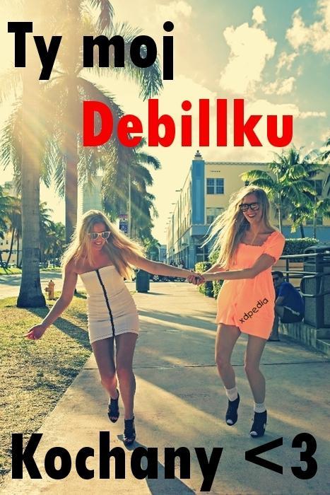 Ty mój Debilku Kochany <3