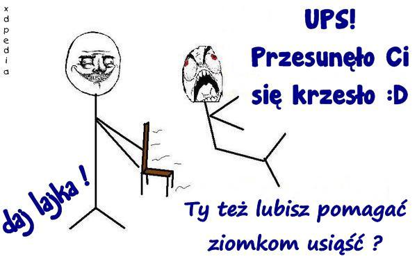 UPS! Przesunęło Ci się krzesło :D Ty też lubisz pomagać ziomkom usiąść? daj lajka!