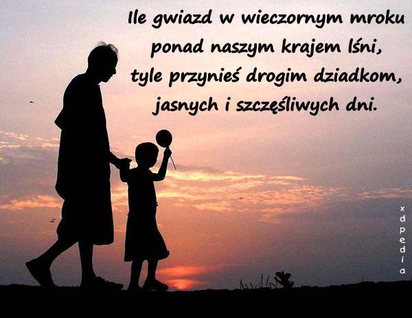 Ile gwiazd w wieczornym mroku ponad naszym krajem lśni, tyle przynieś drogim dziadkom, jasnych i szczęśliwych dni. Tagi: memy, życzenia, mem, besty, wierszyk, lovsy, wierszyki, wiersze, wiersz, dzieńdziadka, temyśli.
