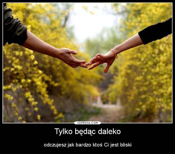 Tylko będąc daleko odczujesz jak bardzo ktoś Ci jest bliski Tagi: demotywator, demot, bliskość.