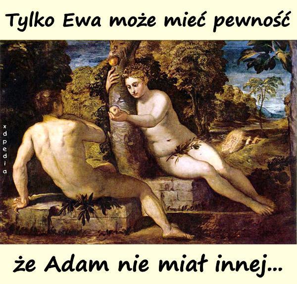 Tylko Ewa może mieć pewność, że Adam nie miał innej...