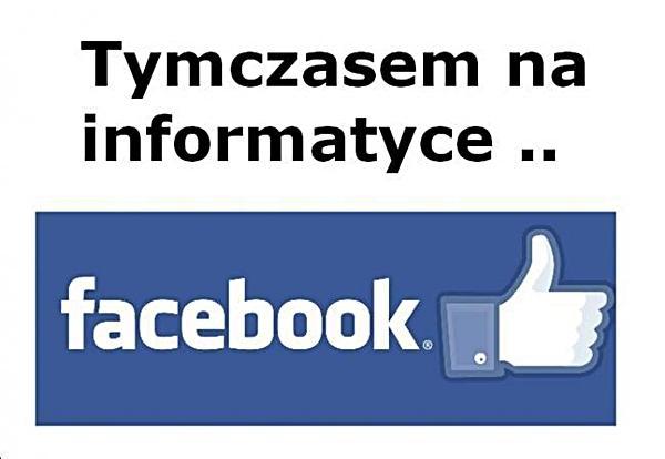 Tymczasem na informatyce... facebook