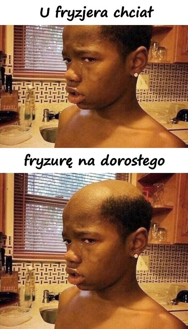 U fryzjera chciał fryzurę na dorosłego
