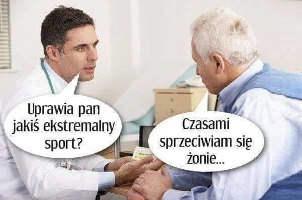 - Uprawia pan jakiś ekstremalny sport? - Czasami sprzeciwiam się żonie...