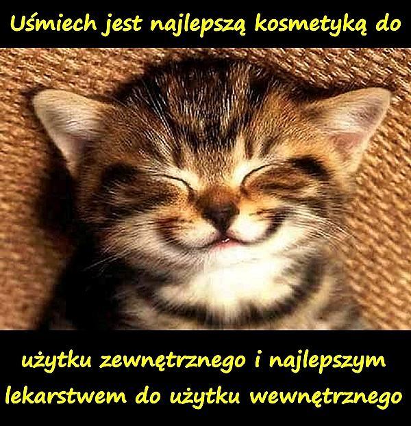 Uśmiech jest najlepszą kosmetyką do użytku zewnętrznego i najlepszym lekarstwem do użytku wewnętrznego.