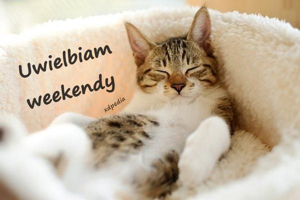 Uwielbiam weekendy