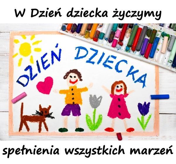 W Dzień dziecka życzymy spełnienia wszystkich marzeń
