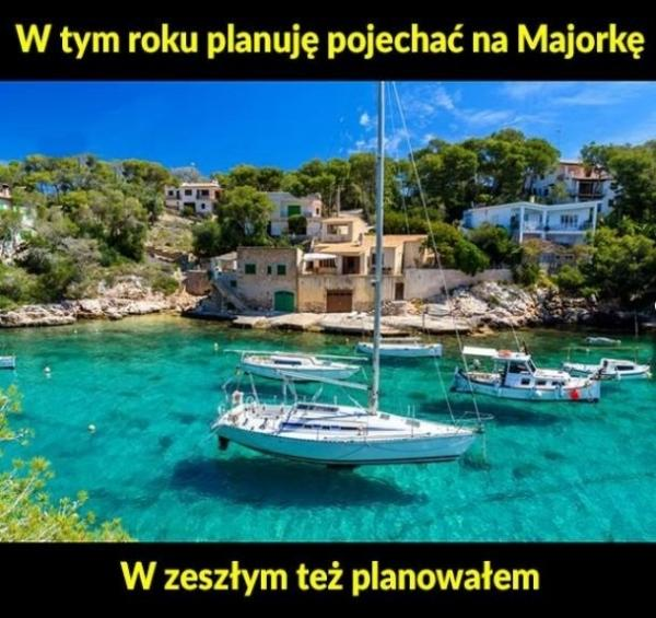 W tym roku planuję pojechać na Majorkę, w zeszłym też planowałem