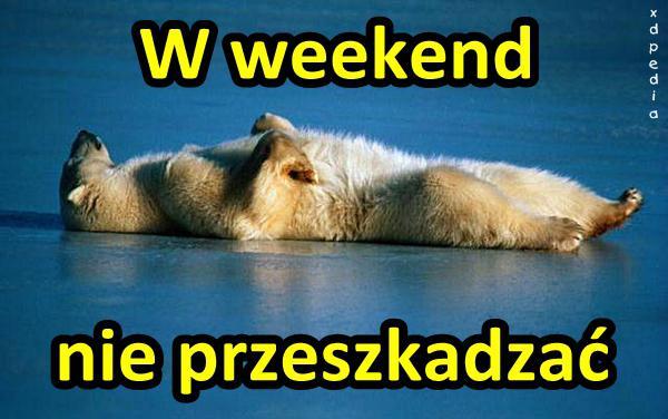 W weekend nie przeszkadzać