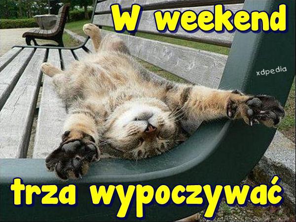 W weekend trza wypoczywać