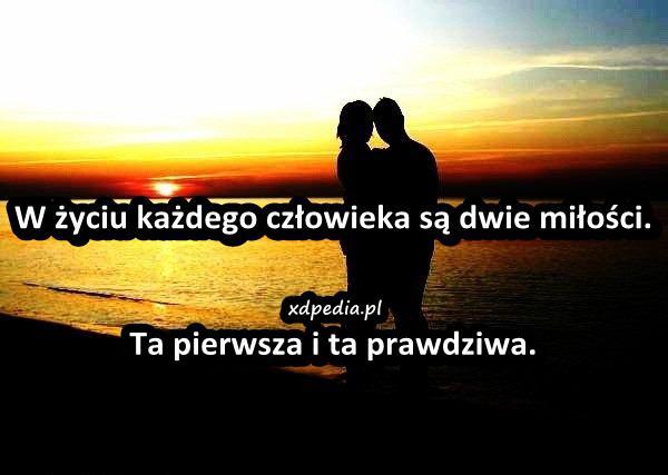 W życiu każdego człowieka są dwie miłości. Ta pierwsza i ta prawdziwa.