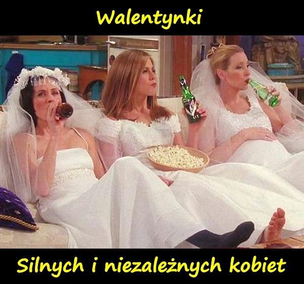 Walentynki, silnych i niezależnych kobiet.