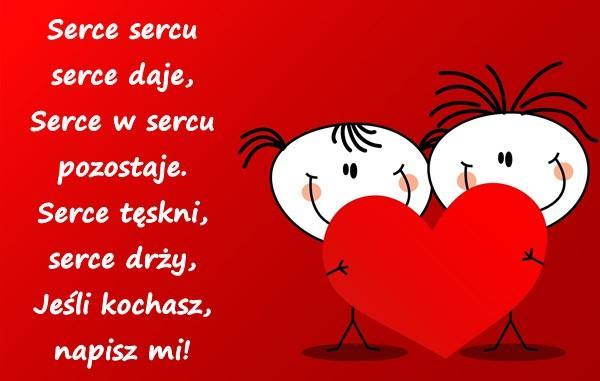 Serce sercu serce daje, Serce w sercu pozostaje. Serce tęskni, serce drży, Jeśli kochasz - napisz mi!