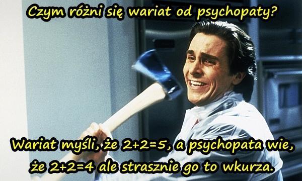 Czym różni się wariat od psychopaty?