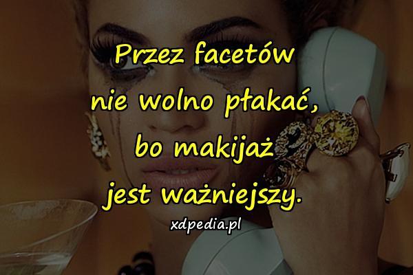 Przez facetów nie wolno płakać, bo makijaż jest ważniejszy.