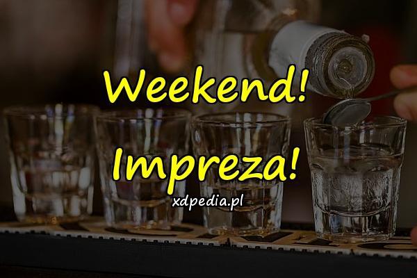 Weekend! Impreza!