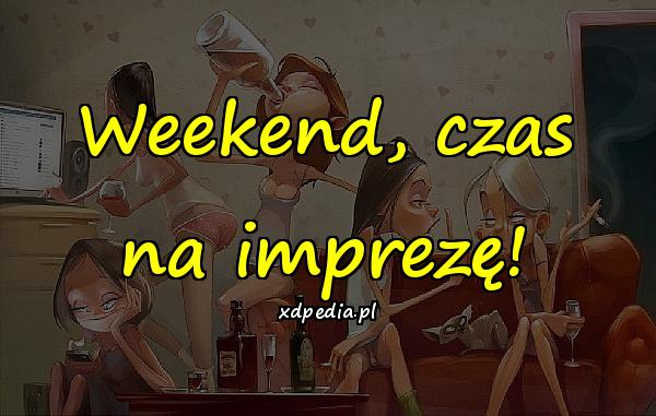 Weekend, czas na imprezę!