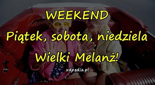 WEEKEND Piątek, sobota, niedziela Wielki Melanż!