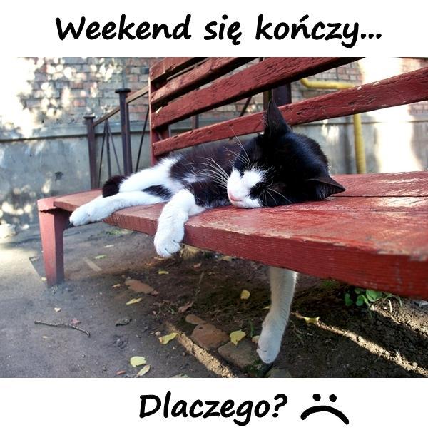 Weekend się kończy... Dlaczego? :(