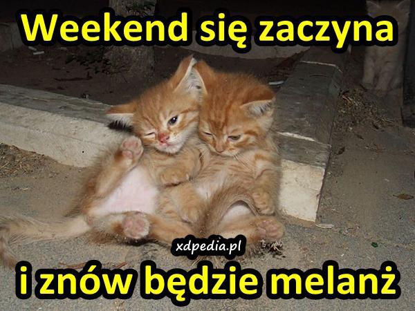 Weekend się zaczyna i znów będzie melanż