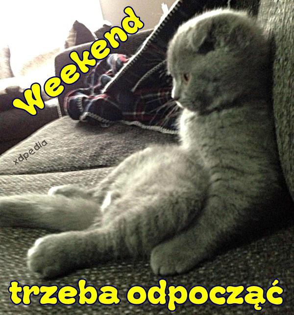 Weekend trzeba odpocząć
